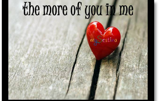the more of you inme