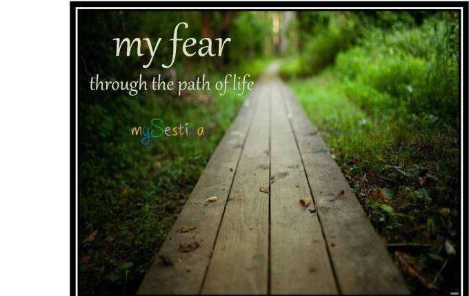 my fear – through the path oflife