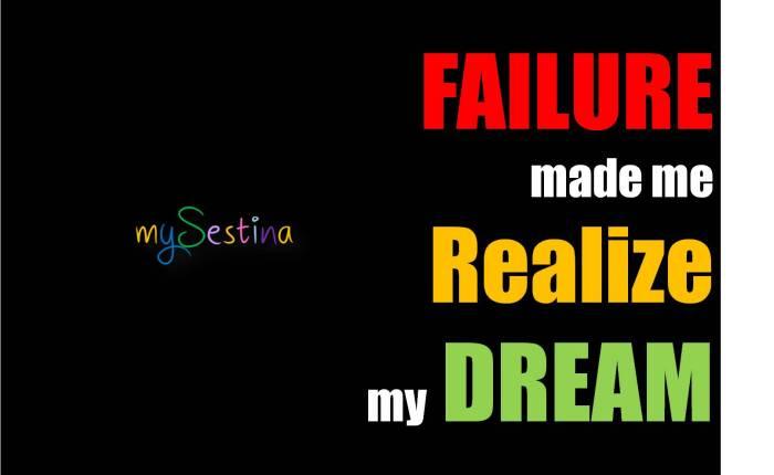 Failure made me Realize my Dream –mySestina